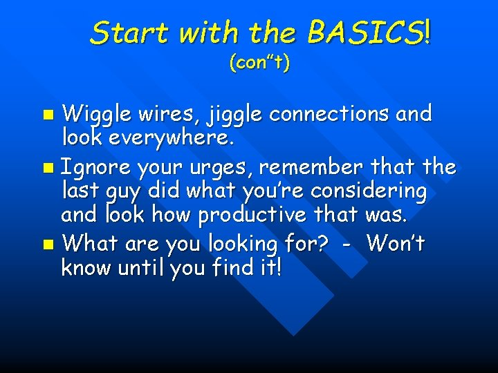 """Start with the BASICS! (con""""t) Wiggle wires, jiggle connections and look everywhere. n Ignore"""