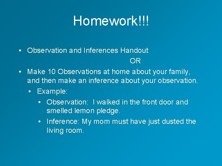 Homework!!! • Observation and Inferences Handout OR • Make 10 Observations at home about