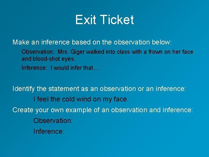 Exit Ticket Make an inference based on the observation below: Observation: Mrs. Giger walked