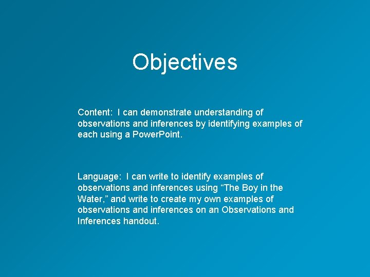 Objectives Content: I can demonstrate understanding of observations and inferences by identifying examples of