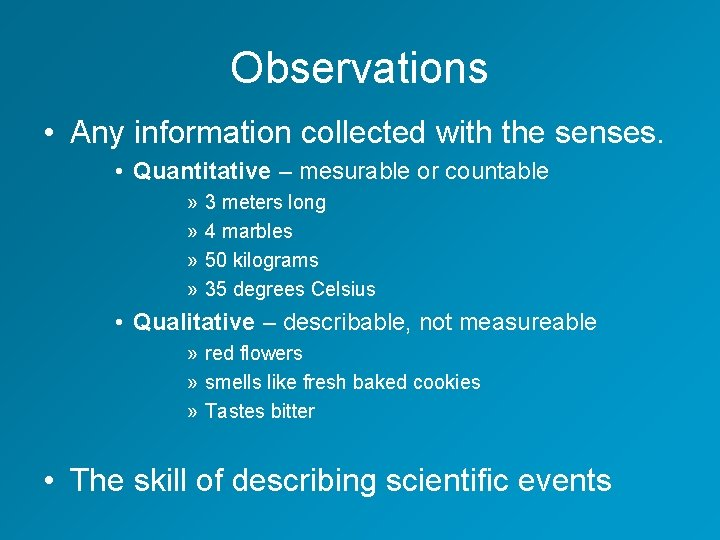 Observations • Any information collected with the senses. • Quantitative – mesurable or countable