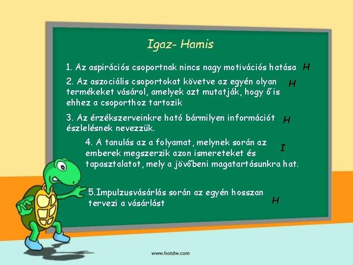 Igaz- Hamis 1. Az aspirációs csoportnak nincs nagy motivációs hatása H 2. Az aszociális