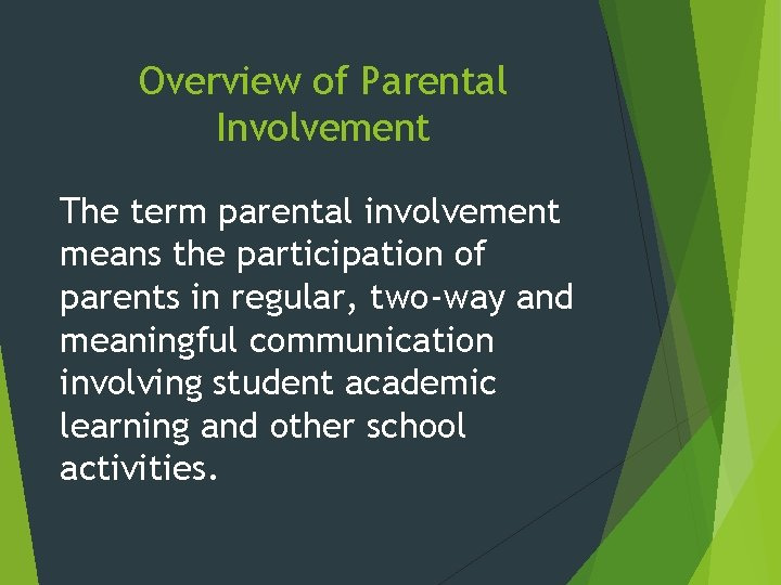 Overview of Parental Involvement The term parental involvement means the participation of parents in