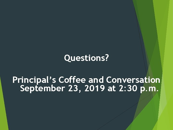 Questions? Principal's Coffee and Conversation September 23, 2019 at 2: 30 p. m.