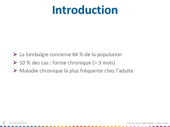 Introduction Ø La lombalgie concerne 84 % de la population Ø 10 % des