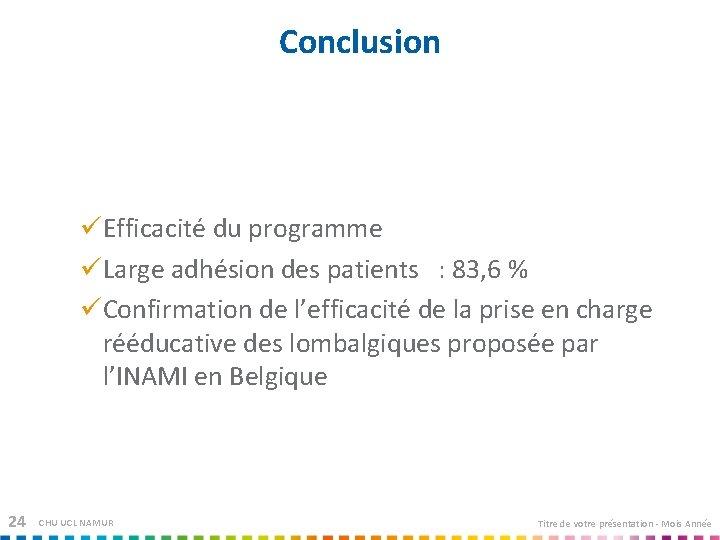 Conclusion Efficacité du programme Large adhésion des patients : 83, 6 % Confirmation de