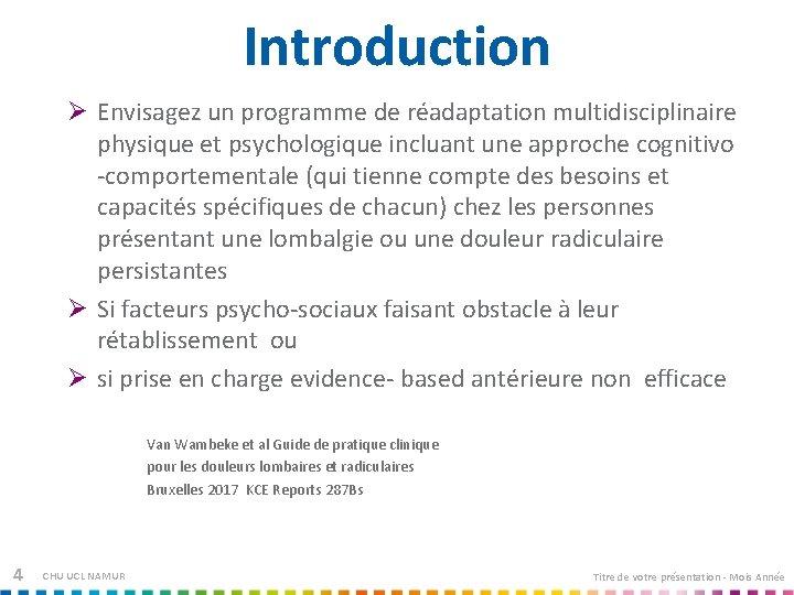 Introduction Ø Envisagez un programme de réadaptation multidisciplinaire physique et psychologique incluant une approche