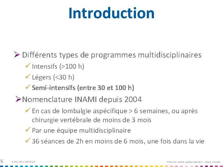 Introduction Ø Différents types de programmes multidisciplinaires Intensifs (>100 h) Légers (<30 h) Semi-intensifs