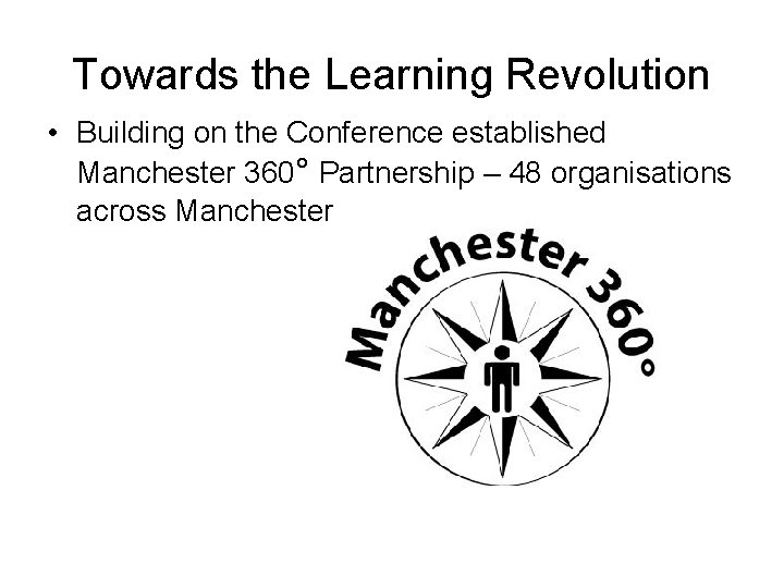 Towards the Learning Revolution • Building on the Conference established Manchester 360° Partnership –