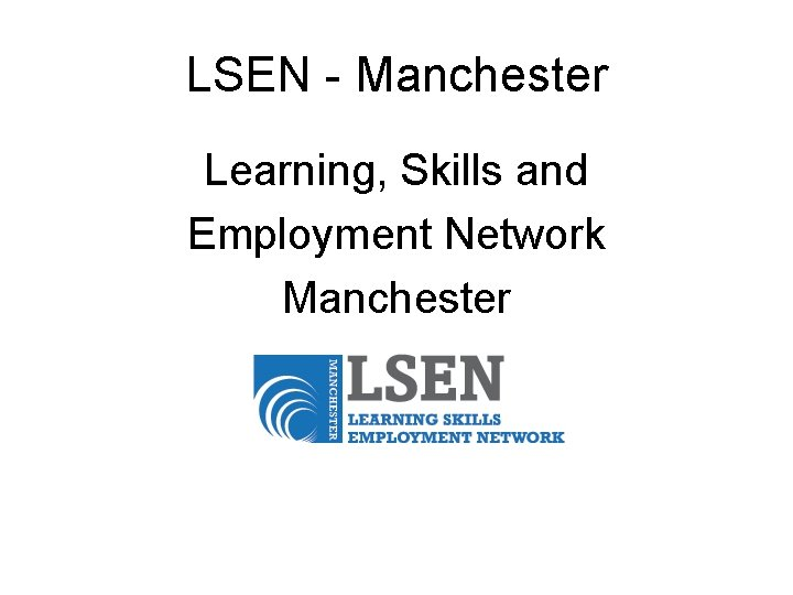 LSEN - Manchester Learning, Skills and Employment Network Manchester