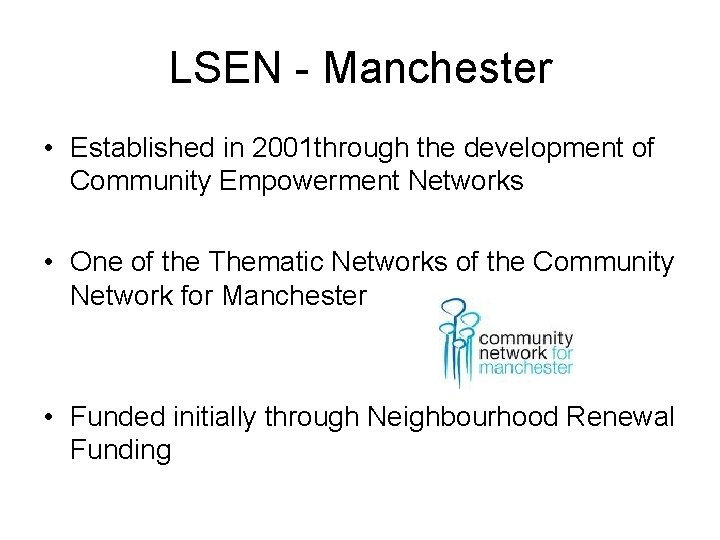 LSEN - Manchester • Established in 2001 through the development of Community Empowerment Networks