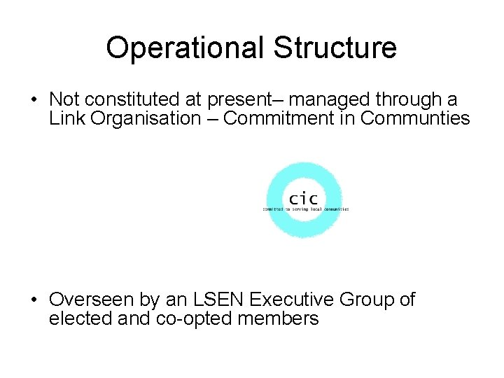 Operational Structure • Not constituted at present– managed through a Link Organisation – Commitment