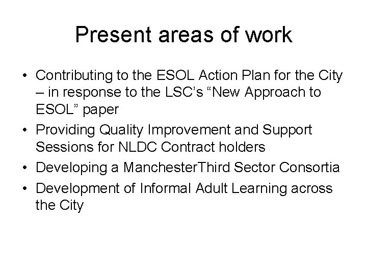 Present areas of work • Contributing to the ESOL Action Plan for the City