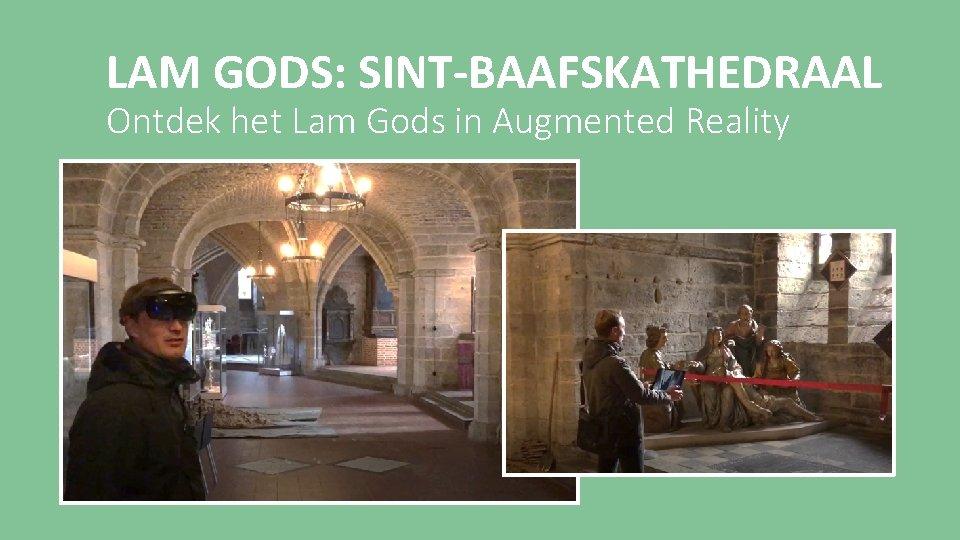 LAM GODS: SINT-BAAFSKATHEDRAAL Ontdek het Lam Gods in Augmented Reality