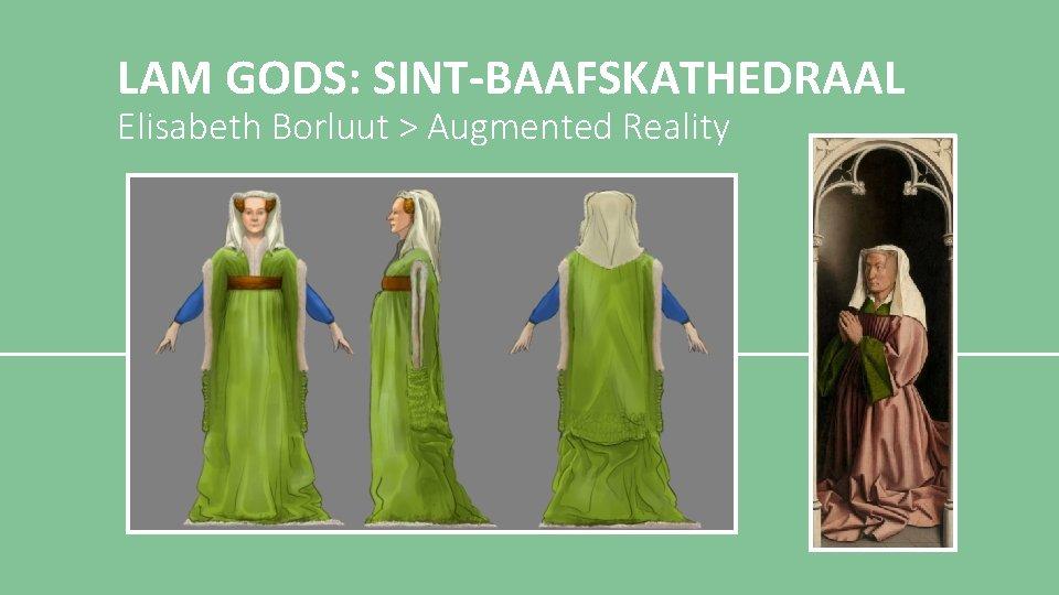 LAM GODS: SINT-BAAFSKATHEDRAAL Elisabeth Borluut > Augmented Reality