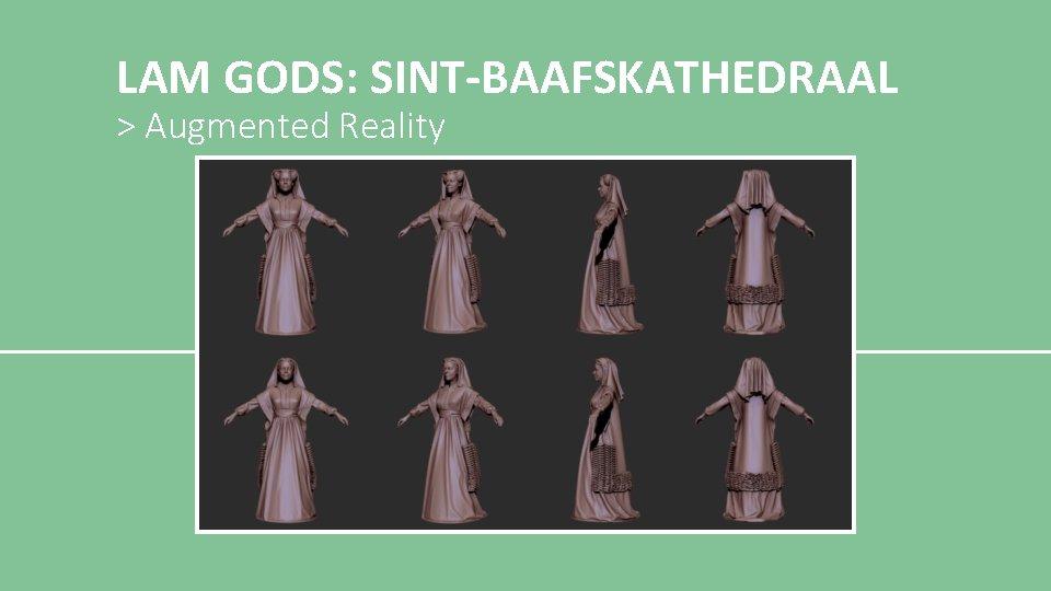 LAM GODS: SINT-BAAFSKATHEDRAAL > Augmented Reality