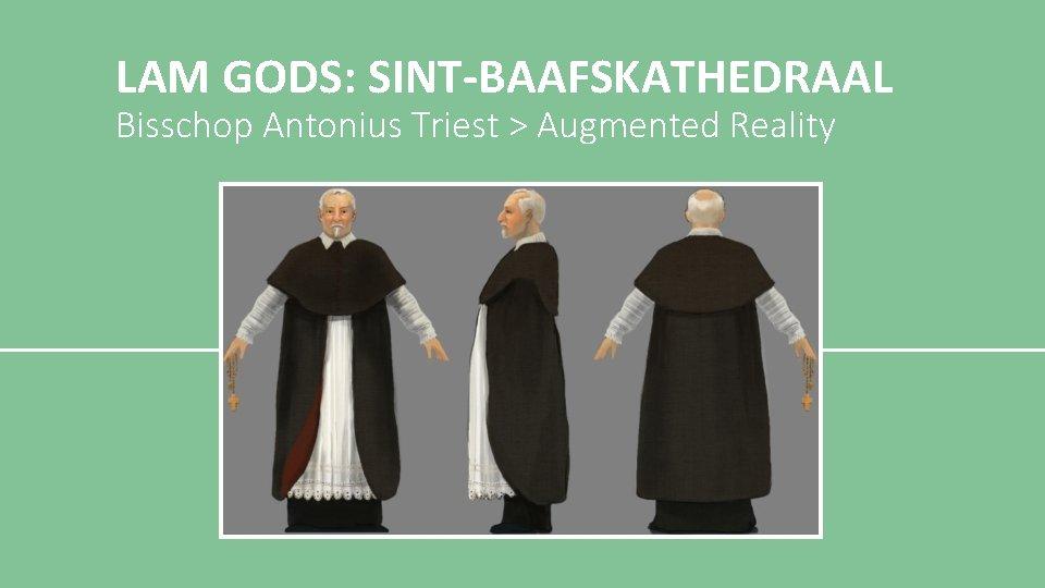 LAM GODS: SINT-BAAFSKATHEDRAAL Bisschop Antonius Triest > Augmented Reality