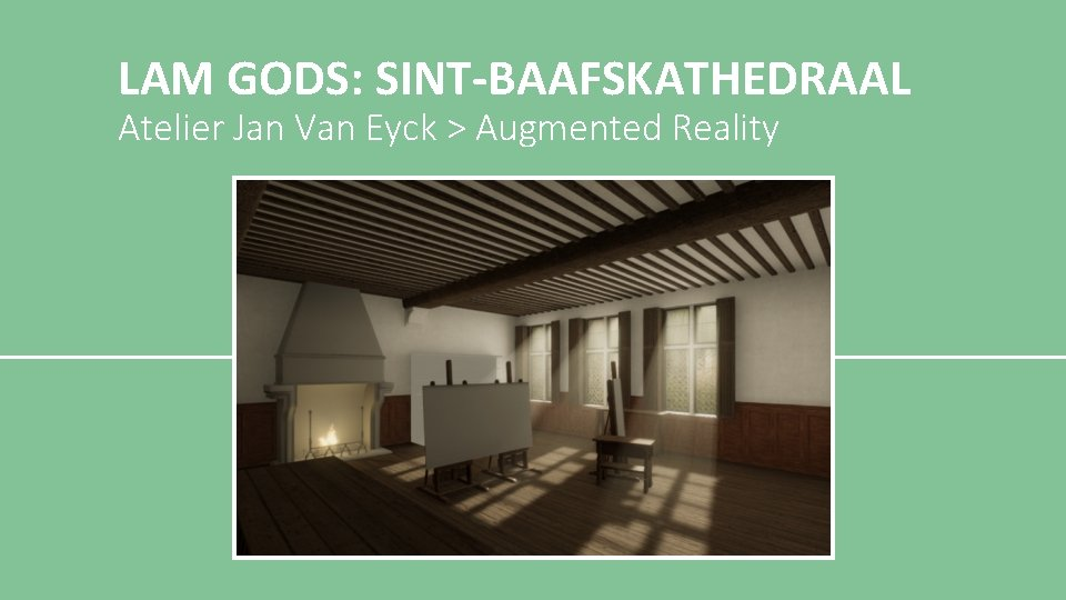 LAM GODS: SINT-BAAFSKATHEDRAAL Atelier Jan Van Eyck > Augmented Reality