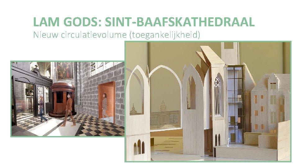 LAM GODS: SINT-BAAFSKATHEDRAAL Nieuw circulatievolume (toegankelijkheid)