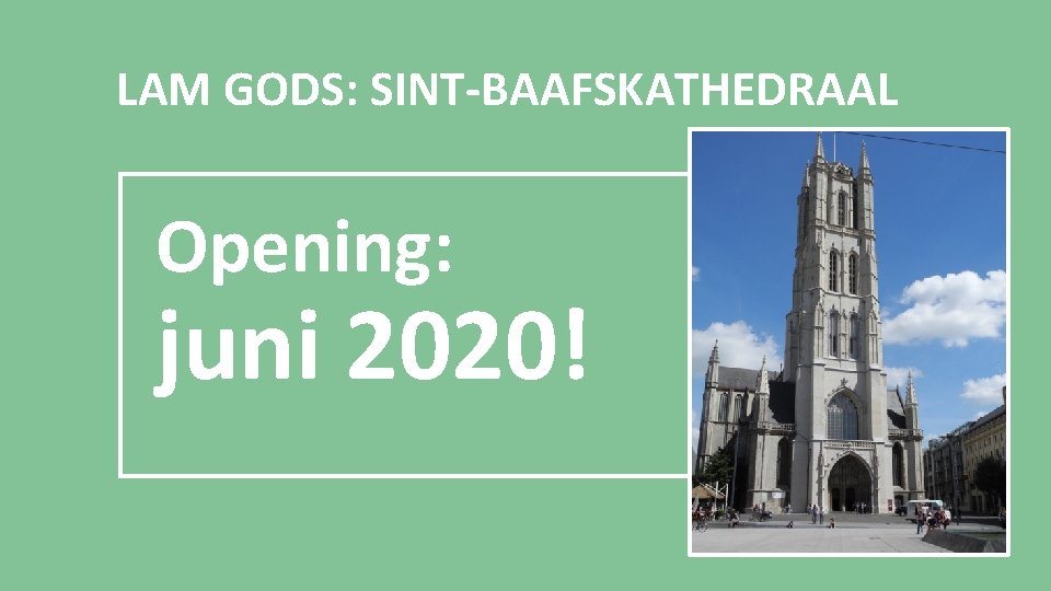 LAM GODS: SINT-BAAFSKATHEDRAAL Opening: juni 2020!