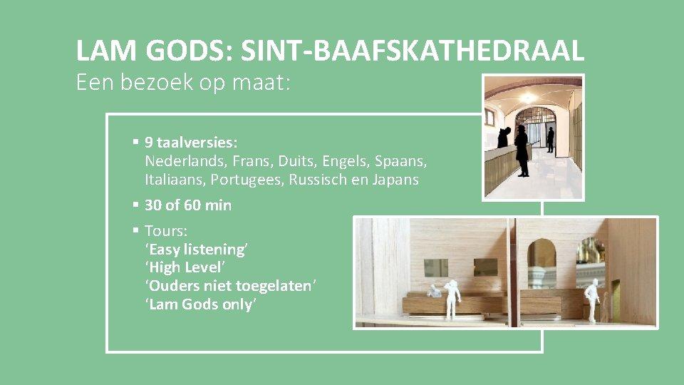 LAM GODS: SINT-BAAFSKATHEDRAAL Een bezoek op maat: § 9 taalversies: Nederlands, Frans, Duits, Engels,