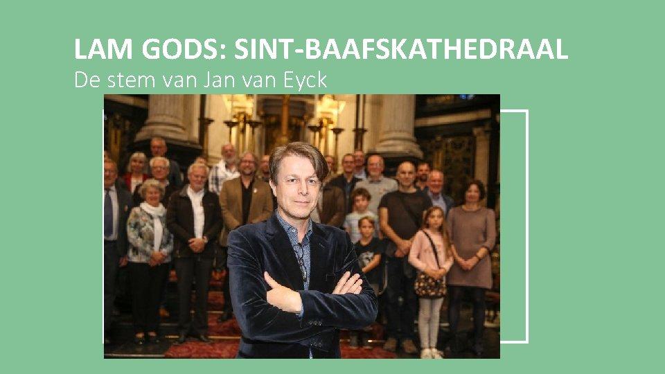 LAM GODS: SINT-BAAFSKATHEDRAAL De stem van Jan van Eyck § 9 taalversies: Nederlands, Frans,