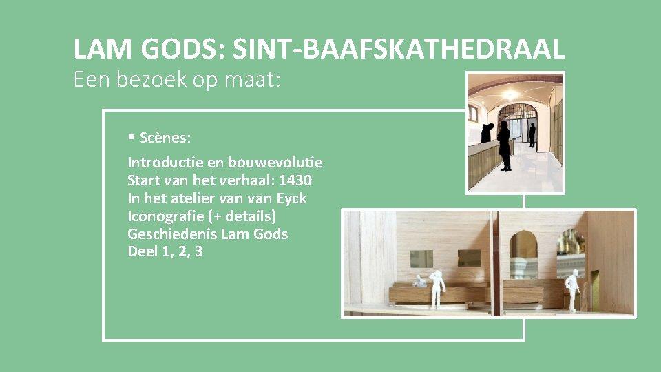 LAM GODS: SINT-BAAFSKATHEDRAAL Een bezoek op maat: § Scènes: Introductie en bouwevolutie Start van