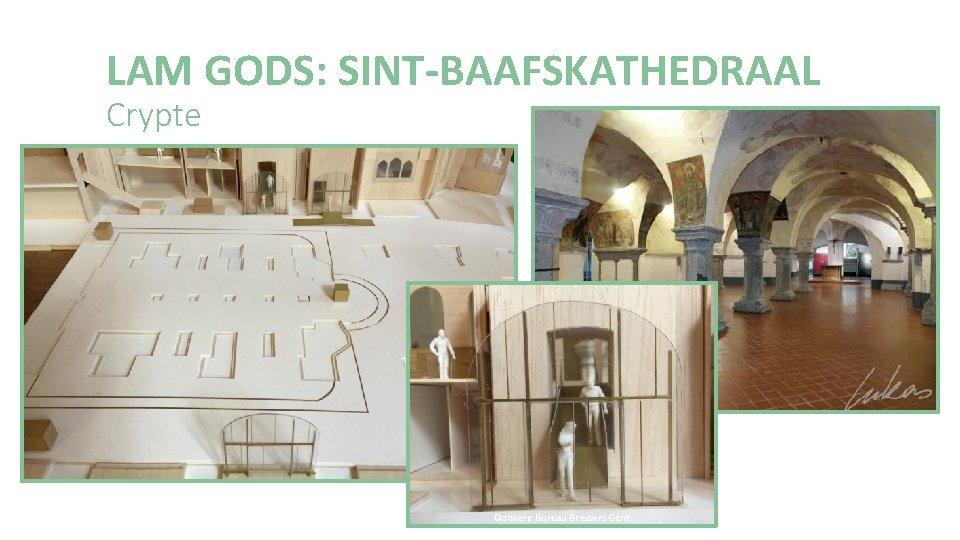 LAM GODS: SINT-BAAFSKATHEDRAAL Crypte Ontwerp Bureau Bressers Gent