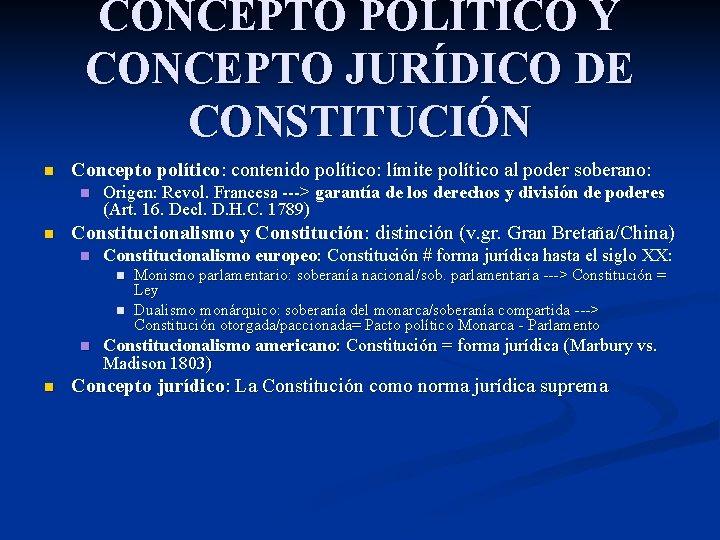 CONCEPTO POLÍTICO Y CONCEPTO JURÍDICO DE CONSTITUCIÓN n Concepto político: contenido político: límite político