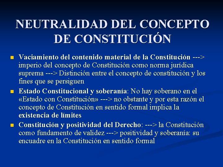 NEUTRALIDAD DEL CONCEPTO DE CONSTITUCIÓN n n n Vaciamiento del contenido material de la