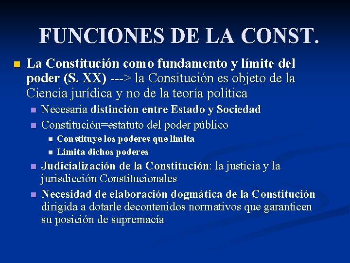 FUNCIONES DE LA CONST. n La Constitución como fundamento y límite del poder (S.