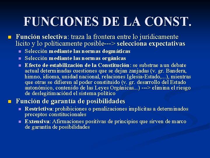 FUNCIONES DE LA CONST. n Función selectiva: traza la frontera entre lo jurídicamente lícito