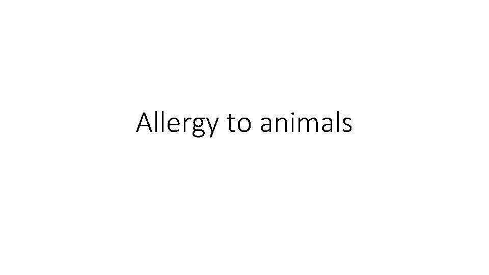 Allergy to animals
