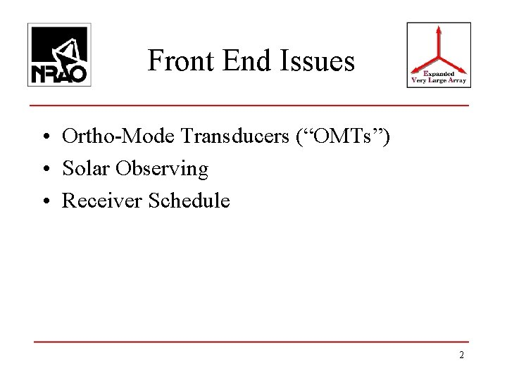 """Front End Issues • Ortho-Mode Transducers (""""OMTs"""") • Solar Observing • Receiver Schedule 2"""