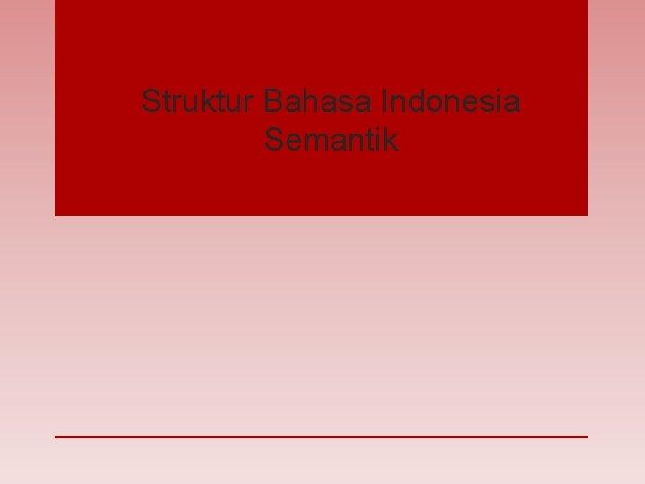 Struktur Bahasa Indonesia Semantik