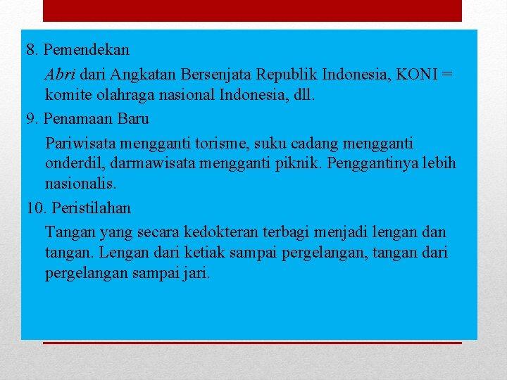8. Pemendekan Abri dari Angkatan Bersenjata Republik Indonesia, KONI = komite olahraga nasional Indonesia,
