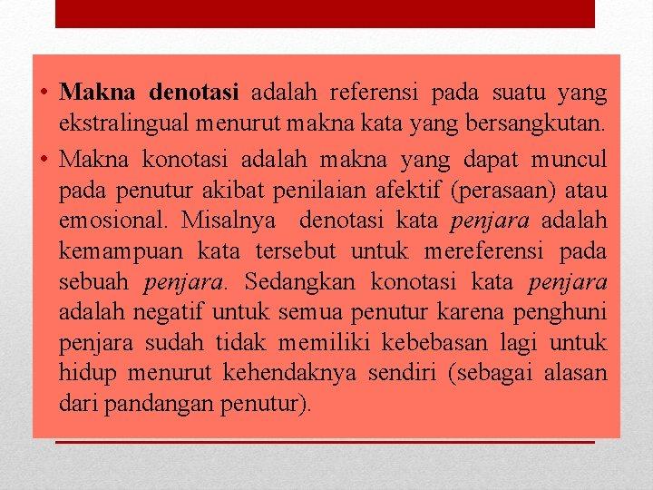 • Makna denotasi adalah referensi pada suatu yang ekstralingual menurut makna kata yang