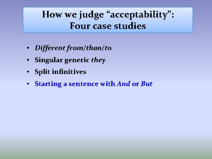 """How we judge """"acceptability"""": Four case studies • Different from/than/to • Singular generic they"""