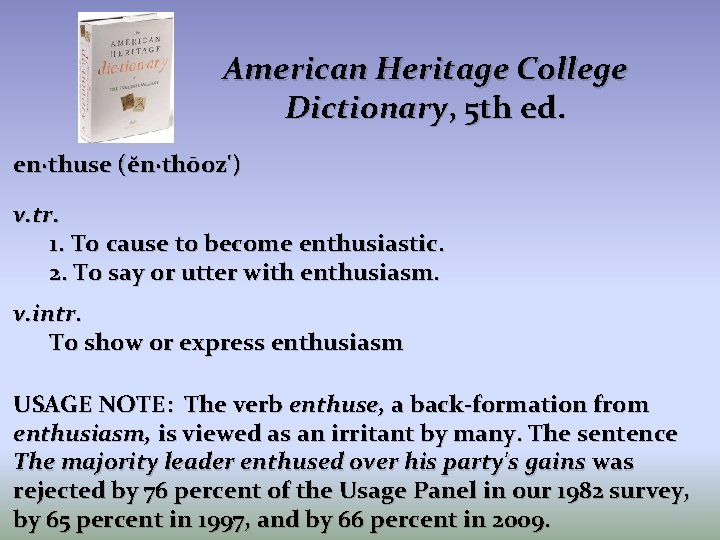 American Heritage College Dictionary, 5 th ed. en·thuse (ĕn·thōoz') v. tr. 1. To cause