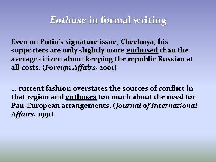 Enthuse in formal writing Even on Putin's signature issue, Chechnya, his supporters are only