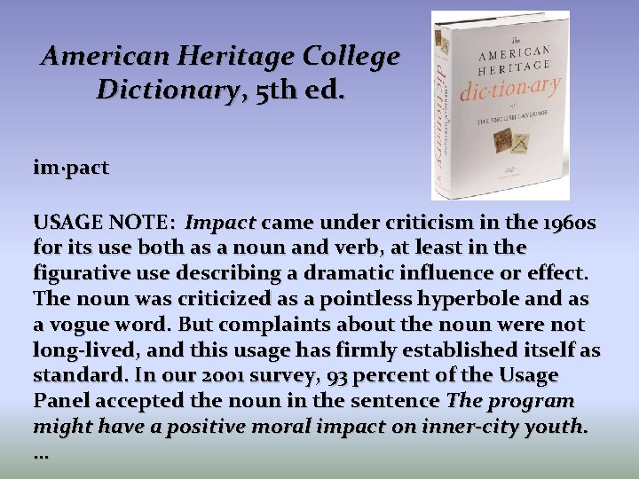 American Heritage College Dictionary, 5 th ed. im·pact USAGE NOTE: Impact came under criticism