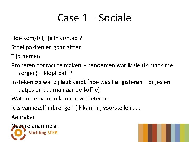 Case 1 – Sociale Hoe kom/blijf je in contact? Stoel pakken en gaan zitten