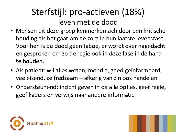 Sterfstijl: pro-actieven (18%) leven met de dood • Mensen uit deze groep kenmerken zich