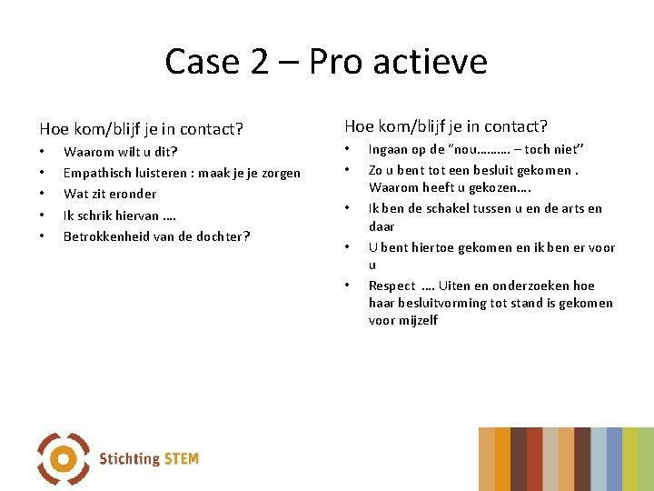 Case 2 – Pro actieve Hoe kom/blijf je in contact? • • • Waarom