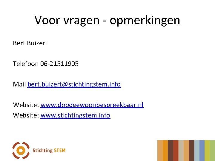Voor vragen - opmerkingen Bert Buizert Telefoon 06 -21511905 Mail bert. buizert@stichtingstem. info Website: