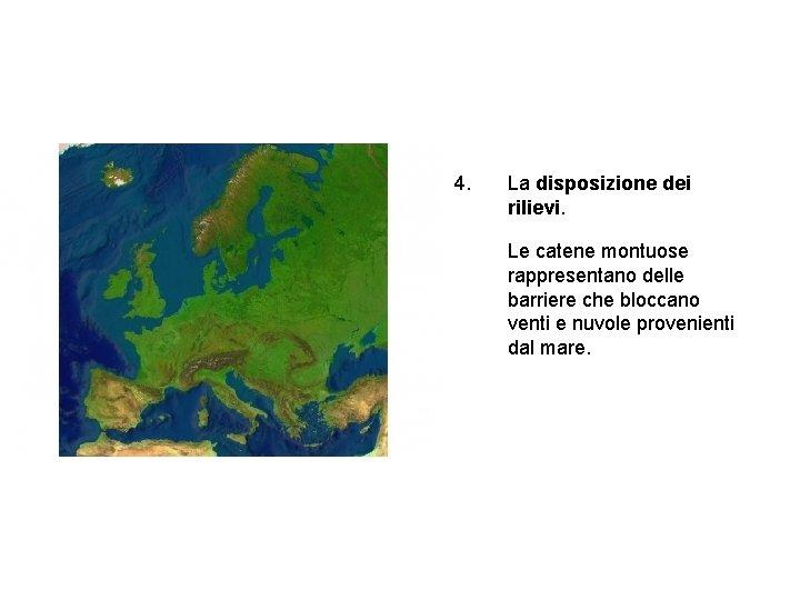 4. La disposizione dei rilievi. Le catene montuose rappresentano delle barriere che bloccano venti