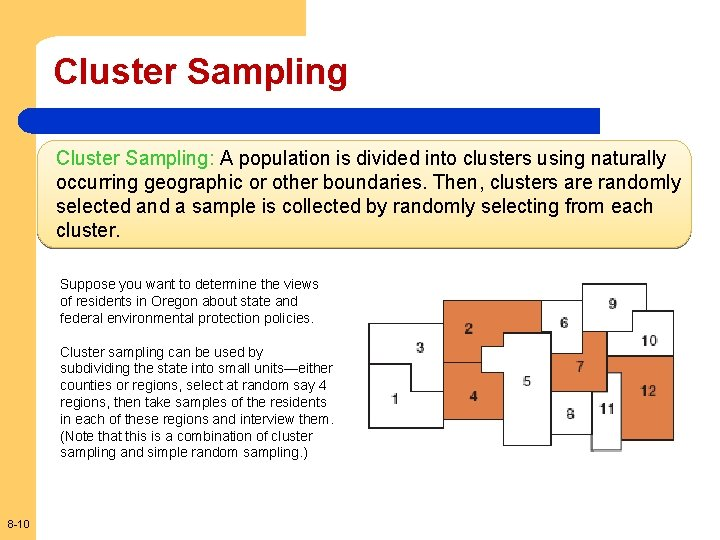 Cluster Sampling: A population is divided into clusters using naturally occurring geographic or other