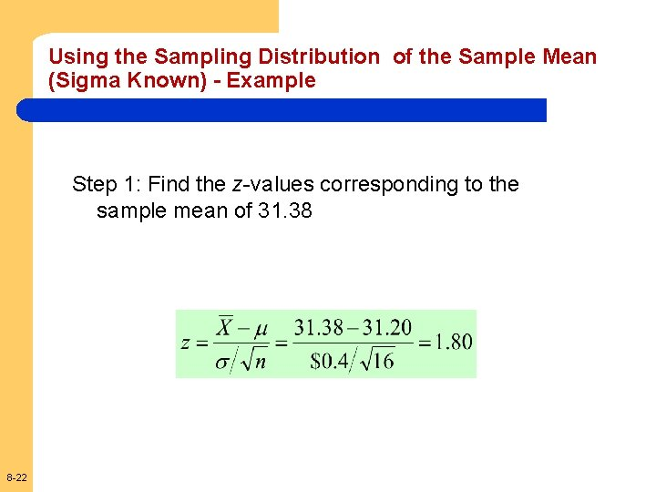 Using the Sampling Distribution of the Sample Mean (Sigma Known) - Example Step 1:
