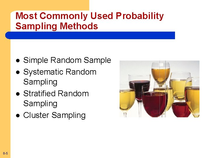Most Commonly Used Probability Sampling Methods l l 8 -5 Simple Random Sample Systematic