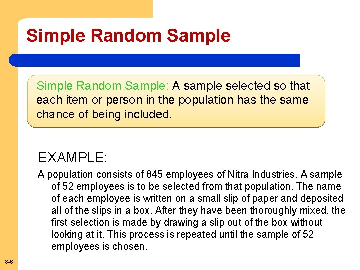 Simple Random Sample: A sample selected so that each item or person in the